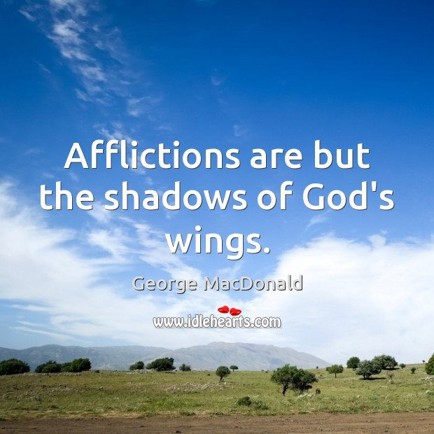 Image, Afflictions are but the shadows of God's wings.