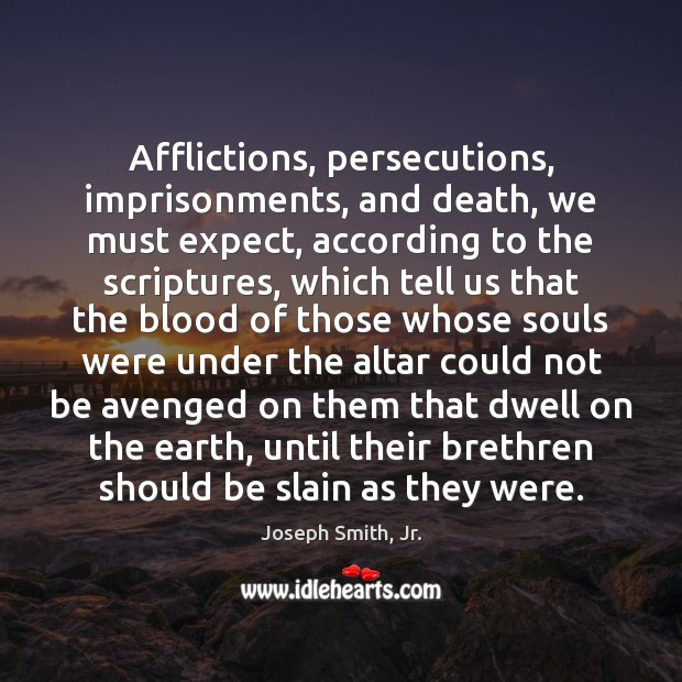 Afflictions, persecutions, imprisonments, and death, we must expect, according to the scriptures, Image