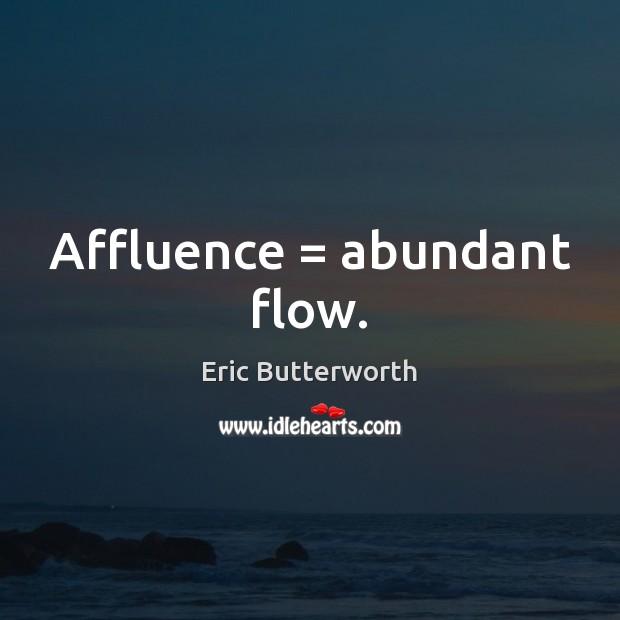 Affluence = abundant flow. Image