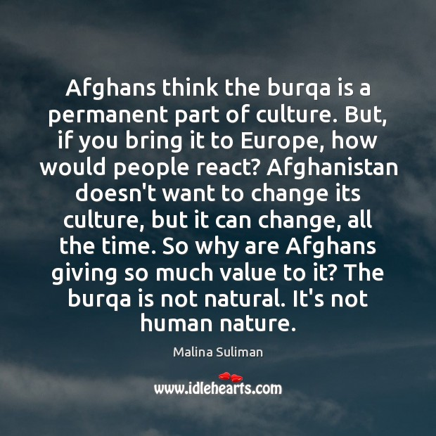 Afghans think the burqa is a permanent part of culture. But, if Image