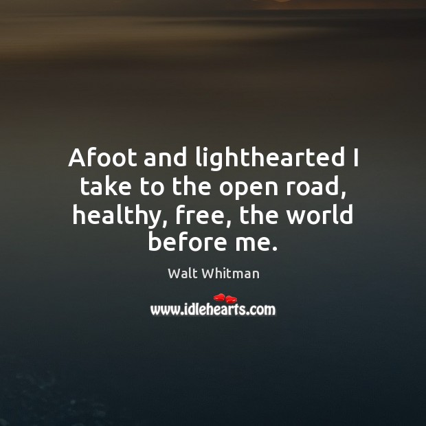 Afoot and lighthearted I take to the open road, healthy, free, the world before me. Image