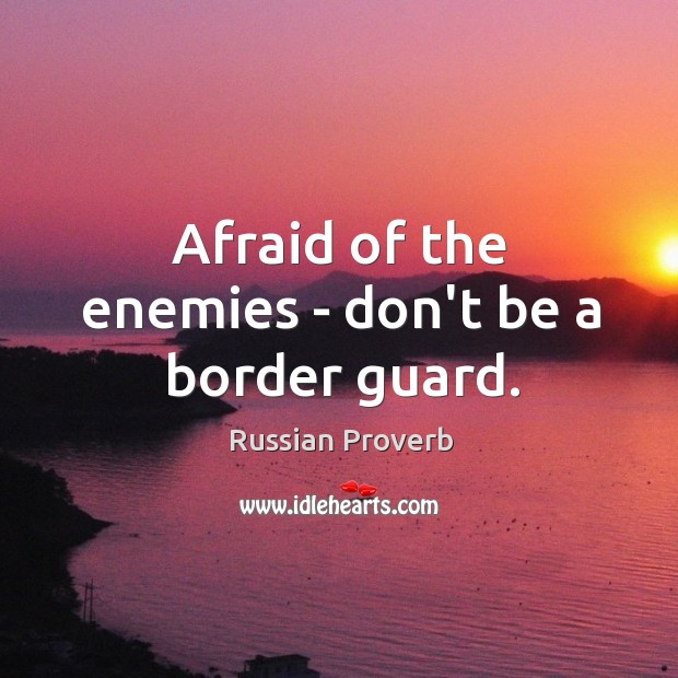 Afraid of the enemies – don't be a border guard. Russian Proverbs Image