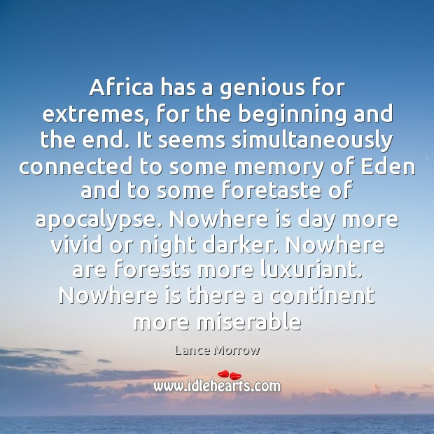 Africa has a genious for extremes, for the beginning and the end. Lance Morrow Picture Quote