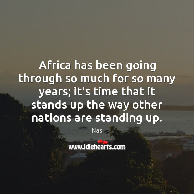 Africa has been going through so much for so many years; it's Nas Picture Quote