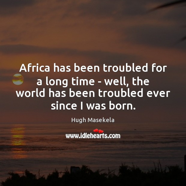 Africa has been troubled for a long time – well, the world Image