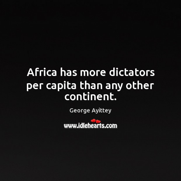 Africa has more dictators per capita than any other continent. Image