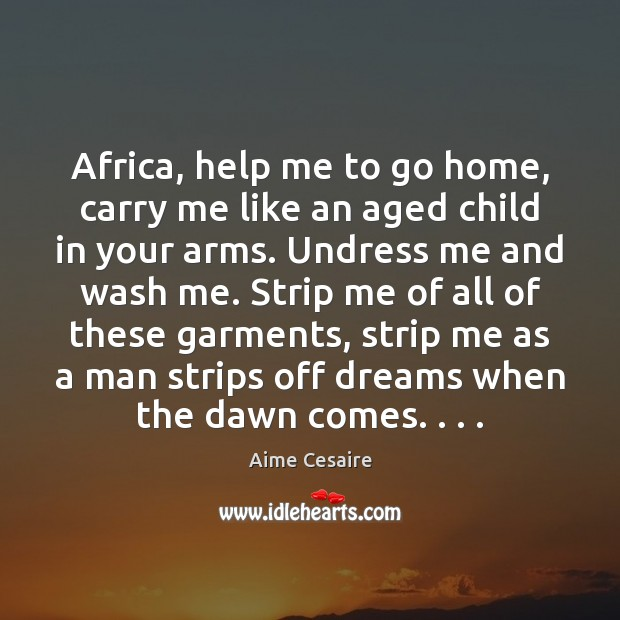 Image, Africa, help me to go home, carry me like an aged child