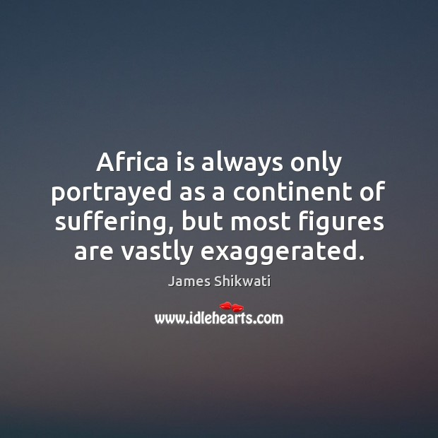 Image, Africa is always only portrayed as a continent of suffering, but most
