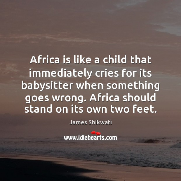 Image, Africa is like a child that immediately cries for its babysitter when