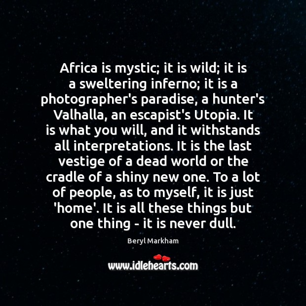 Africa is mystic; it is wild; it is a sweltering inferno; it Beryl Markham Picture Quote