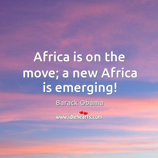 Africa is on the move; a new Africa is emerging! Image