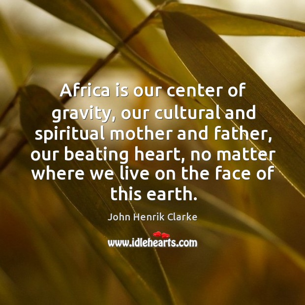 Image, Africa is our center of gravity, our cultural and spiritual mother and