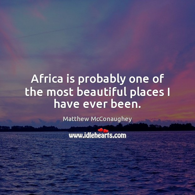 Africa is probably one of the most beautiful places I have ever been. Image
