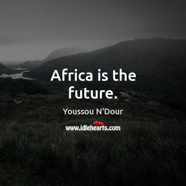 Africa is the future. Image