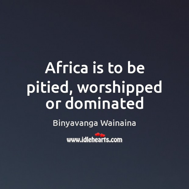 Image, Africa is to be pitied, worshipped or dominated
