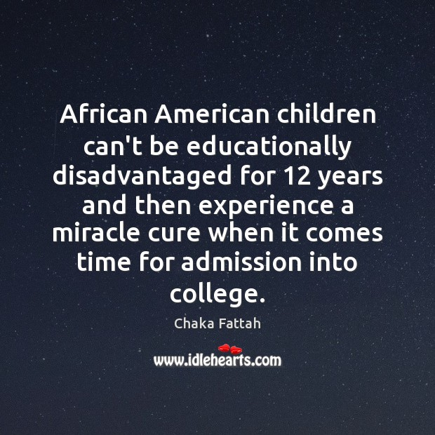 Image, African American children can't be educationally disadvantaged for 12 years and then experience