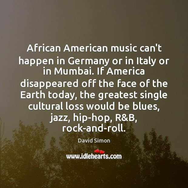 Image, African American music can't happen in Germany or in Italy or in