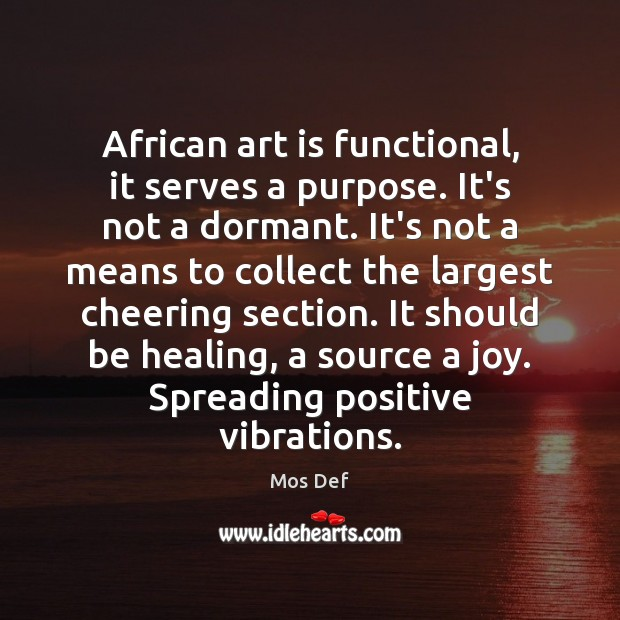 African art is functional, it serves a purpose. It's not a dormant. Mos Def Picture Quote
