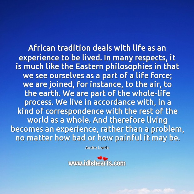 African tradition deals with life as an experience to be lived. In Audre Lorde Picture Quote