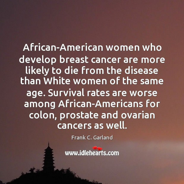 breast cancer and african american women A new study of women diagnosed with breast cancer found african-american women had a much higher risk of the disease being discovered at the most advanced stage.