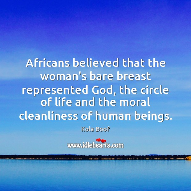 Africans believed that the woman's bare breast represented God, the circle of Image