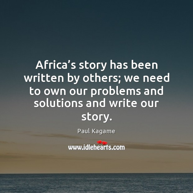 Africa's story has been written by others; we need to own Image