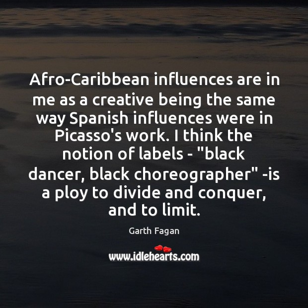 Afro-Caribbean influences are in me as a creative being the same way Image