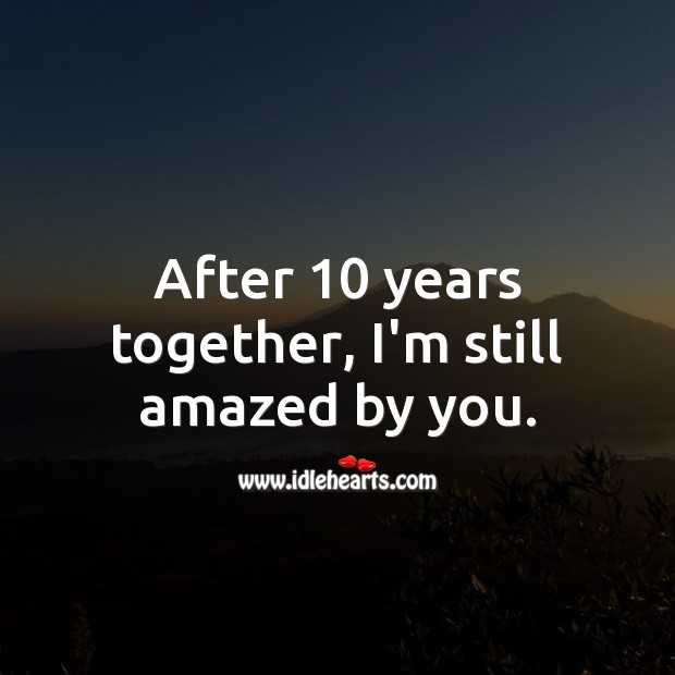 After 10 years together, I'm still amazed by you. 10th Wedding Anniversary Messages Image