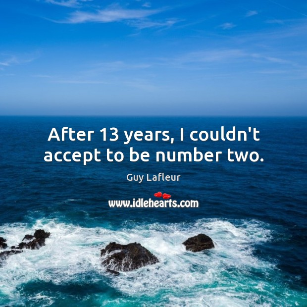 After 13 years, I couldn't accept to be number two. Image