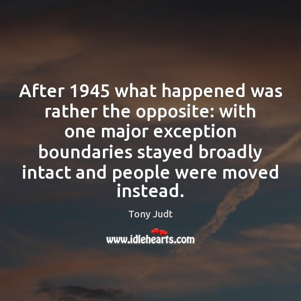 After 1945 what happened was rather the opposite: with one major exception boundaries Image