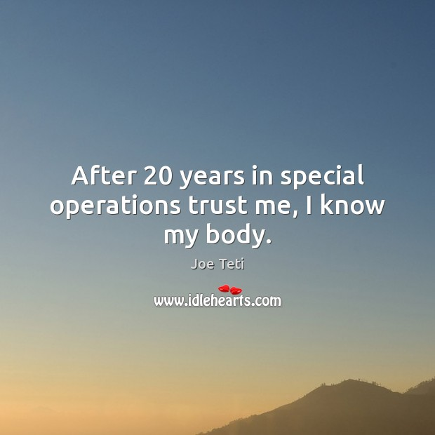 After 20 years in special operations trust me, I know my body. Image