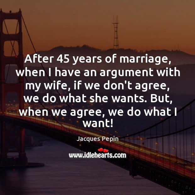 Image, After 45 years of marriage, when I have an argument with my wife,