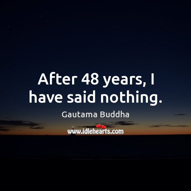 After 48 years, I have said nothing. Image