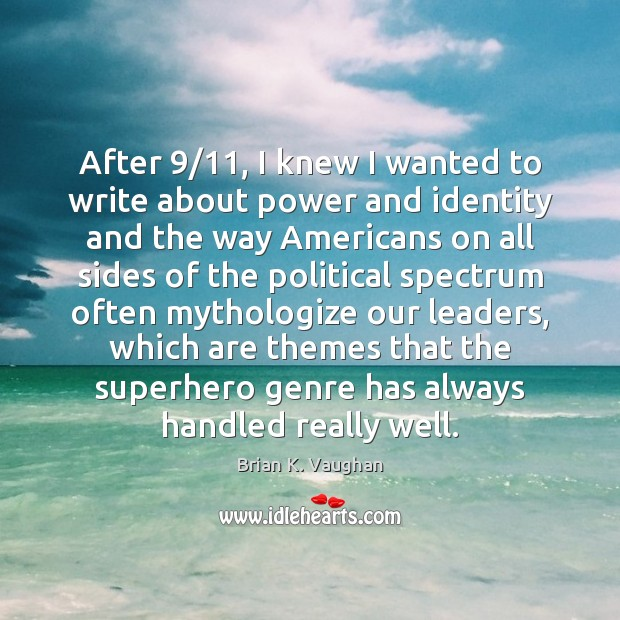 After 9/11, I knew I wanted to write about power and identity and Image