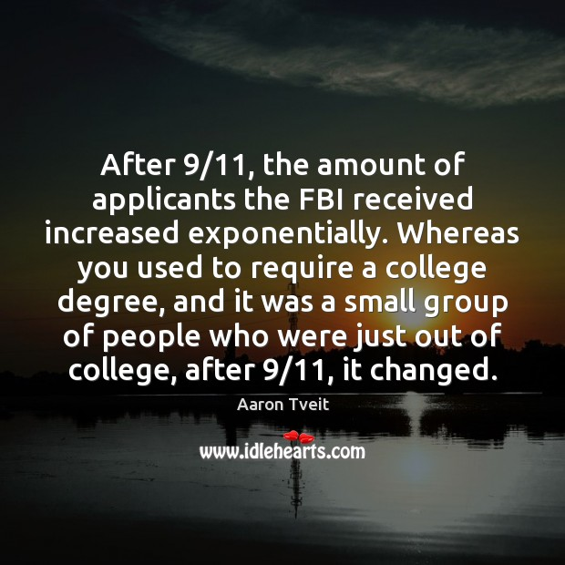 Image, After 9/11, the amount of applicants the FBI received increased exponentially. Whereas you