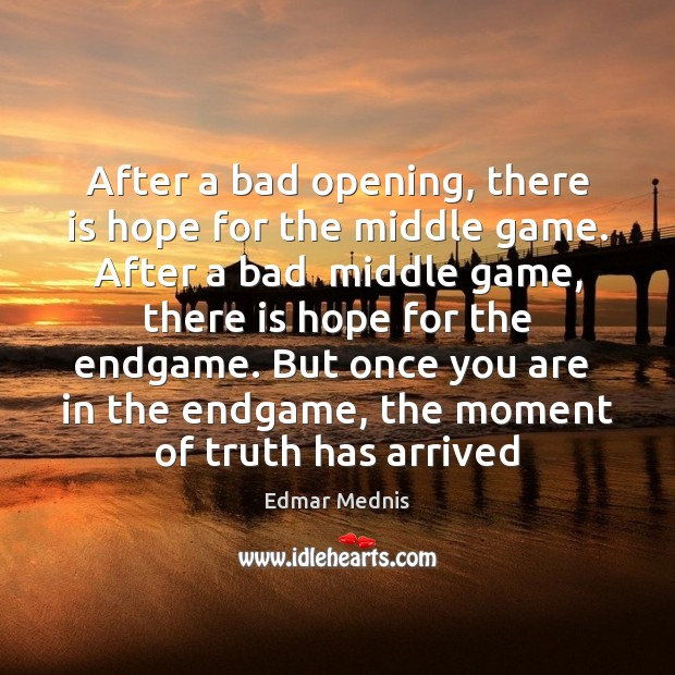 After a bad opening, there is hope for the middle game. After Image