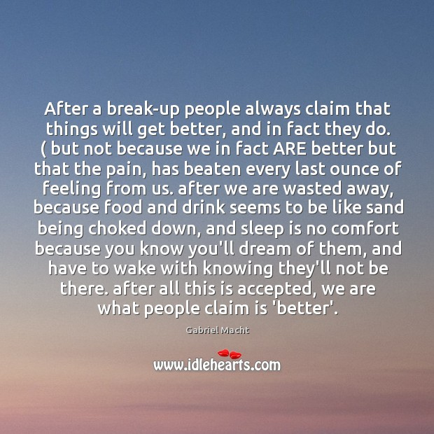 After a break-up people always claim that things will get better, and Image