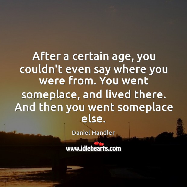 Image, After a certain age, you couldn't even say where you were from.