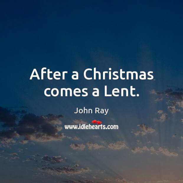 After a Christmas comes a Lent. Image