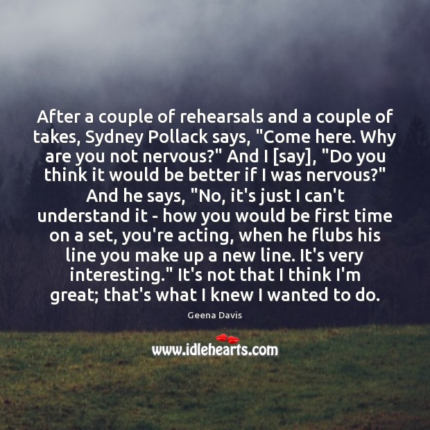 After a couple of rehearsals and a couple of takes, Sydney Pollack Geena Davis Picture Quote