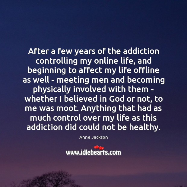 After a few years of the addiction controlling my online life, and Addiction Quotes Image
