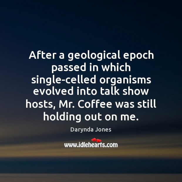 After a geological epoch passed in which single-celled organisms evolved into talk Image