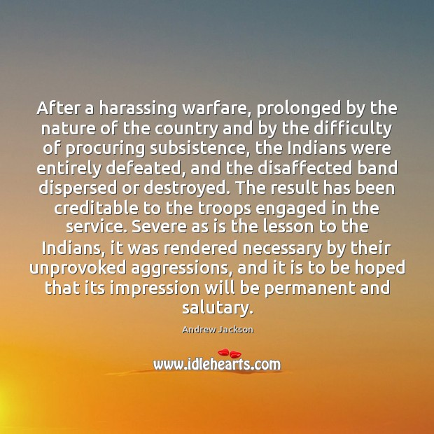 After a harassing warfare, prolonged by the nature of the country and Image