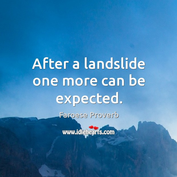 After a landslide one more can be expected. Faroese Proverbs Image