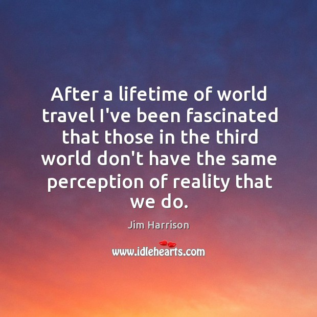 After a lifetime of world travel I've been fascinated that those in Image