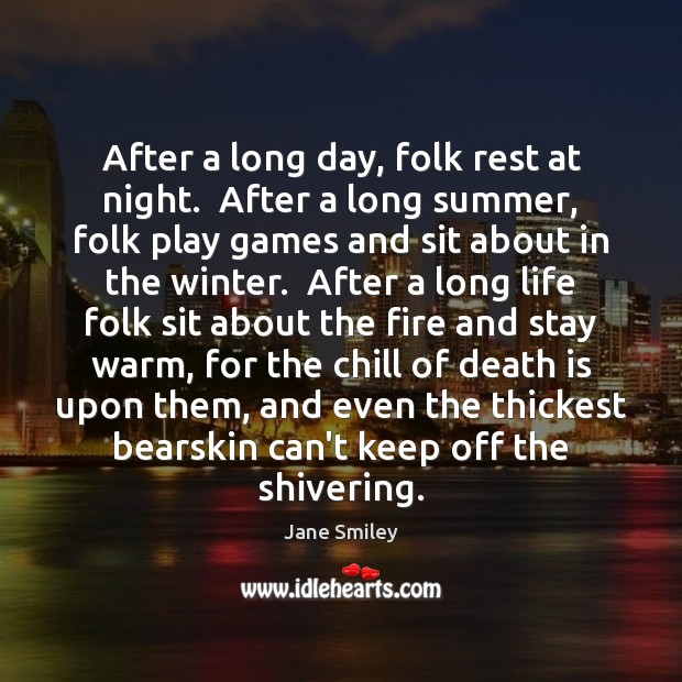 After a long day, folk rest at night.  After a long summer, Jane Smiley Picture Quote