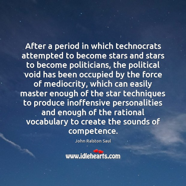 After a period in which technocrats attempted to become stars and stars Image