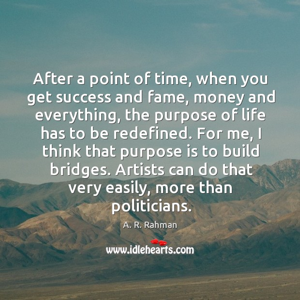 After a point of time, when you get success and fame, money A. R. Rahman Picture Quote
