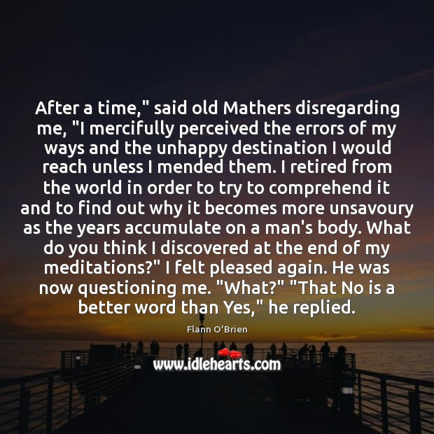 """Image, After a time,"""" said old Mathers disregarding me, """"I mercifully perceived the"""