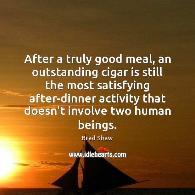 Image, After a truly good meal, an outstanding cigar is still the most